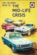 Hazeley, Jason, Morris, Joel - The Ladybird Book of the Mid-Life Crisis (Ladybird Books for Grown-ups) - 9780718183530 - KEX0300276