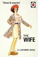 Hazeley, Jason, Morris, Joel - How it Works: The Wife (Ladybird Books for Grown-ups) - 9780718183547 - V9780718183547