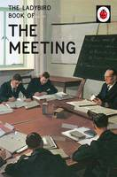 Hazeley, Jason, Morris, Joel - The Ladybird Book of the Meeting (Ladybirds for Grown-Ups) - 9780718184377 - KAK0002839