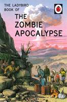 Hazeley, Jason, Morris, Joel - The Ladybird Book of the Zombie Apocalypse (Ladybirds for Grown-Ups) - 9780718184452 - KCG0003665