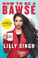 Singh, Lilly - How to Be a Bawse: A Guide to Conquering Life - 9780718185534 - V9780718185534