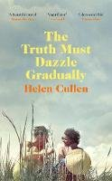 Cullen, Helen - The Truth Must Dazzle Gradually: A beautiful and poignant Irish love story - 9780718189211 - 9780718189211