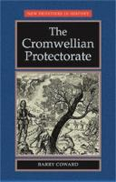 Coward, Barry - The Cromwellian Protectorate - 9780719043178 - V9780719043178