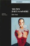 Ford, John - 'Tis Pity She's a Whore (Revels Student Editions) - 9780719043598 - V9780719043598