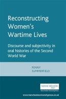 Summerfield, Penny - Reconstructing Women's Wartime Lives - 9780719044618 - V9780719044618