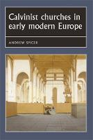 Spicer, Andrew - Calvinist churches in early modern Europe (Studies in Early Modern European History MUP) - 9780719054884 - V9780719054884