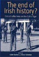 Colin Coulter - The End of Irish History?: Reflections on the Celtic Tiger: Critical Approaches to the
