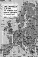 Torbiorn, Kjell M. - Destination Europe: The Political and Economic Growth of a Continent - 9780719065736 - KTJ0008935