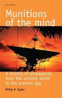 Philip M. Taylor - Munitions of the Mind: A History of Propaganda, Third Edition - 9780719067679 - V9780719067679