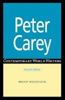 Woodcock, Bruce - Peter Carey (Contemporary World Writers) - 9780719067983 - KEX0227719