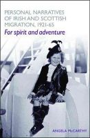 Angela McCarthy - Personal Narratives of Irish and Scottish Migration, 1921-65: 'For Spirit and Adventure' - 9780719073526 - KTJ0003161