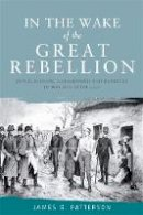 James G. Patterson - In the wake of the great rebellion: Republicanism, agrarianism and banditry in Ireland after 1798: Republicanism, Agrarianism and Banditry in Ireland After 1798 - 9780719076930 - KSG0015879