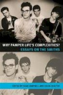 Sean Campbell - Why Pamper Life's Complexities?: Essays on The Smiths (Music and Society) - 9780719078415 - V9780719078415