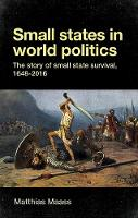 Maass, Matthias - Small States in World Politics: The story of Small state survival, 1648-2016 - 9780719082733 - V9780719082733