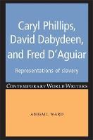 Ward, Abigail - Caryl Phillips, David Dabydeen and Fred D'Aguiar - 9780719082757 - V9780719082757