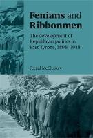 Fergal McCluskeyv - Fenians and Ribbonmen: The Development of Republican Politics in East Tyrone, 1898-1918 - 9780719084713 - 9780719084713