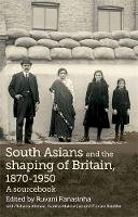 Rehana Ahmed - South Asians and the Shaping of Britain, 1870-1950: A Sourcebook - 9780719085147 - V9780719085147