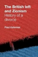 Kelemen, Paul - The British Left and Zionism - 9780719088131 - V9780719088131