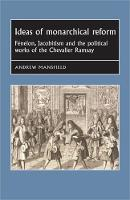 Mansfield, Andrew - Ideas of Monarchical Reform: Fénelon, Jacobitism, and the political works of the Chevalier Ramsay (Studies in Early Modern European History) - 9780719088377 - V9780719088377