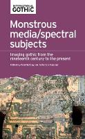 - Monstrous media/spectral subjects: Imaging gothic fictions from the nineteenth century to the present (International Gothic MUP) - 9780719089770 - V9780719089770