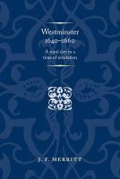 Merritt, J. F. - Westminster 1640-60: A Royal City in a Time of Revolution (Politics, Culture & Society in Early Modern Britain) - 9780719090400 - V9780719090400