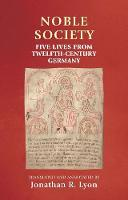 - Noble society: Five lives from twelfth-century Germany (Manchester Medieval Sources MUP) - 9780719091032 - V9780719091032