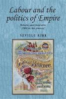 Kirk, Neville - Labour and the Politics of Empire - 9780719091315 - V9780719091315