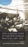 Jane Brooks - One hundred years of wartime nursing practices, 1854-1953 (Nursing History and Humanities Mup) - 9780719091421 - V9780719091421