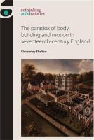 Skelton, Kimberley - The paradox of body, building and motion in seventeenth-century England (Rethinking Art's Histories MUP) - 9780719095801 - V9780719095801