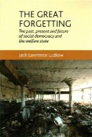Luzkow, Jack Lawrence - The great forgetting: The past, present and future of Social Democracy and the Welfare State - 9780719096396 - V9780719096396