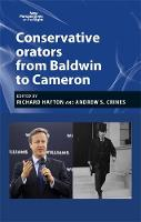 Richard Hayton, Andrew S Crines - Conservative Orators from Baldwin to Cameron (New Perspectives on the Right MUP) - 9780719097249 - V9780719097249