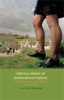 - Literary visions of multicultural Ireland: The immigrant in contemporary Irish literature - 9780719097324 - V9780719097324