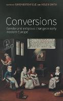 Ditchfield, Simon, Smith, Helen - Conversions: Gender and Religious Change in Early Modern Europe - 9780719099151 - V9780719099151