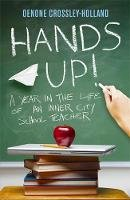 Crossley-Holland, Oenone - Hands Up!: A Year in the Life of an Inner City School Teacher - 9780719521270 - V9780719521270