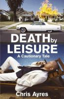 Chris Ayres - Death by Leisure: A Cautionary Tale - 9780719560163 - KNW0010416