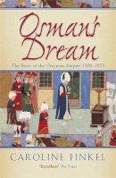 Caroline Finkel - Osman's Dream: The Story of the Ottoman Empire 1300-1923 - 9780719561122 - V9780719561122