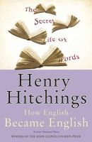 Hitchings, Henry - The Secret Life of Words - 9780719564550 - KKD0000028