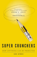 Ian Ayres - Supercrunchers: How Anything Can Be Predicted - 9780719564659 - V9780719564659