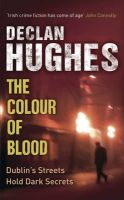 Hughes, Declan - The Colour of Blood: An Ed Loy Novel (Ed Loy Mystery 2) - 9780719567483 - KNH0003179