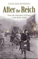 Macdonogh, Giles - AFTER THE REICH: FROM THE LIBERATION OF VIENNA TO THE BERLIN AIRLIFT - 9780719567667 - V9780719567667
