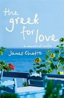 JAMES CHATTO - 'THE GREEK FOR LOVE: LIFE, LOVE AND LOSS IN CORFU' - 9780719568626 - V9780719568626