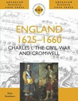 Scarboro, Dale - England 1625-1660: Charles, the Civil War and Cromwell (Shp Advanced History Core Texts) - 9780719577475 - V9780719577475