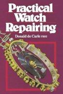 Carle, Donald De - Practical Watch Repairing - 9780719800306 - V9780719800306
