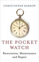 Barrow, Christopher S. - The Pocketwatch: Restoration, Maintenance and Repair - 9780719803901 - V9780719803901