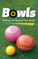 Hulbert, Patrick - Bowls: Making the Most of Your Game - 9780719812972 - V9780719812972