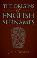 Fiennes, Joslin - The Origins of English Surnames: The Story of Who We Were - 9780719816529 - V9780719816529