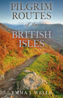 Wells, Emma J. - A Pilgrim Routes of the British Isles - 9780719817076 - V9780719817076