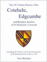 Brendon, Tom - The 14th Century History of the Cotehele, Edgcumbe and Brendon Families of St Dominick, Cornwall: Including the History of the Brendon Family of St Dominick from 1540 to 1765 - 9780722343388 - V9780722343388
