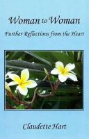 Hart, Claudette - Woman to Woman: Further reflections from the heart - 9780722343920 - V9780722343920
