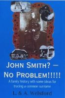 Welsford, J., Welsford, A. - John Smith? - No Problem!!!!!: A Family History with Some Ideas for Tracing a Common Surname - 9780722345108 - V9780722345108